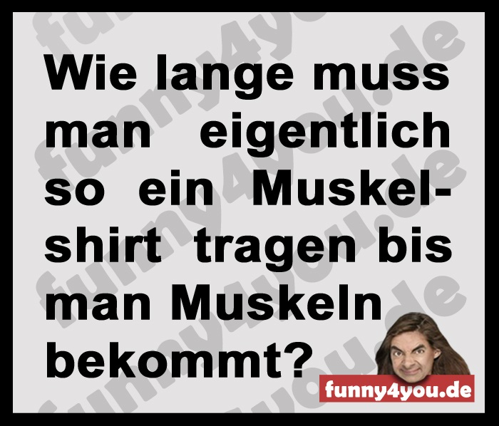 Funny Spruch - Muskelshirt