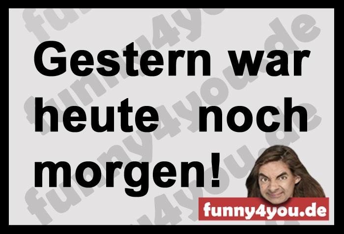 Funny Spruch - Gestern  heute morgen