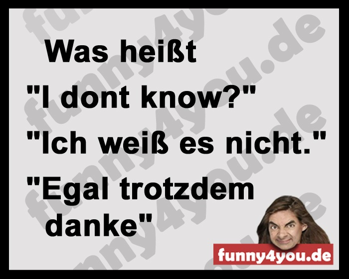 Funny Spruch -  I dont know