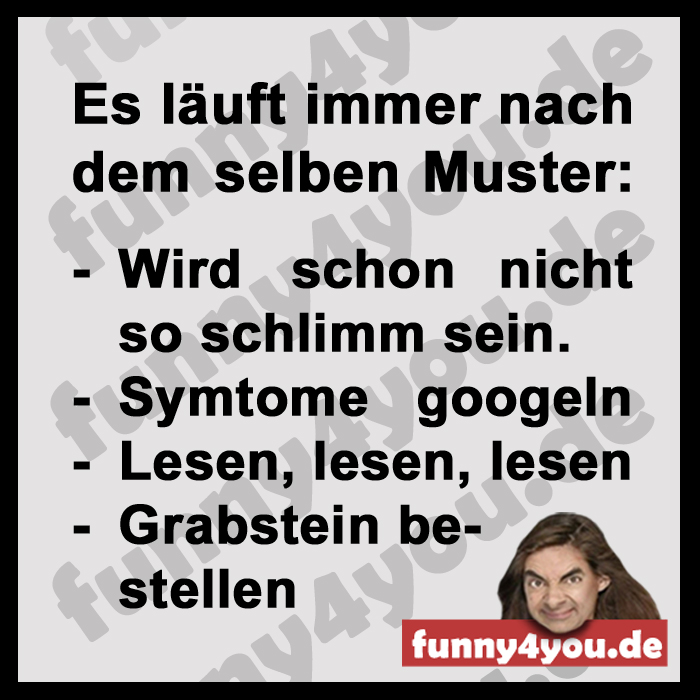 Funny Spruch - Immer nach dem selben Muster